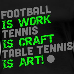 table tennis is art T-shirts - Vrouwen Premium T-shirt