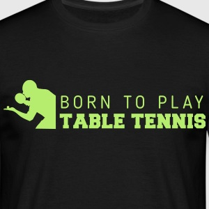 born to play table tennis T-shirts - Mannen T-shirt