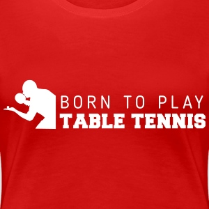 born to play table tennis Tee shirts - T-shirt Premium Femme