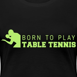 born to play table tennis Magliette - Maglietta Premium da donna