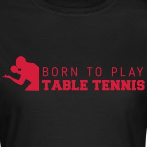 born to play table tennis Magliette - Maglietta da donna