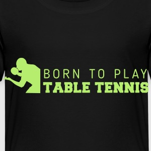 born to play table tennis Tee shirts - T-shirt Premium Enfant