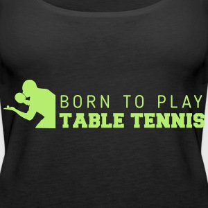 born to play table tennis Tops - Frauen Premium Tank Top