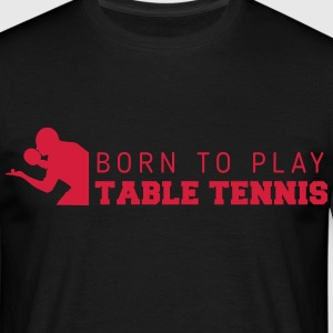 born to play table tennis Camisetas - Camiseta hombre