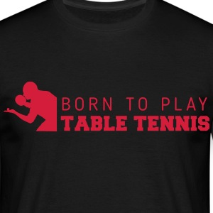 born to play table tennis Koszulki - Koszulka męska