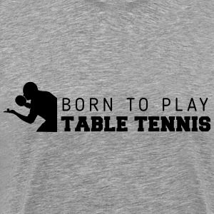 born to play table tennis T-shirts - Herre premium T-shirt