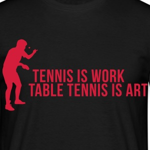 tennis is work - table tennis is art Koszulki - Koszulka męska