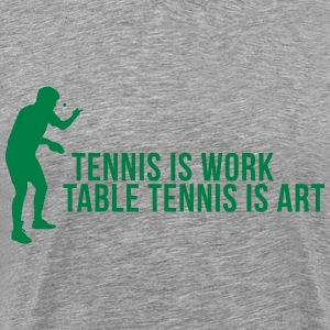 tennis is work - table tennis is art T-Shirts - Men's Premium T-Shirt