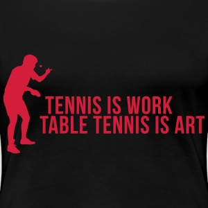 tennis is work - table tennis is art T-shirts - Vrouwen Premium T-shirt