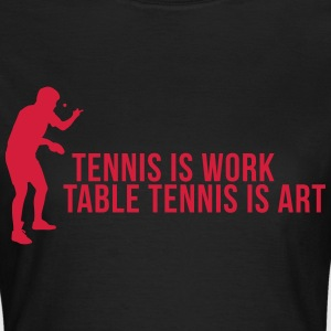 tennis is work - table tennis is art T-Shirts - Frauen T-Shirt