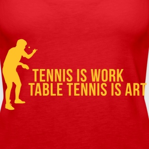 tennis is work - table tennis is art Tops - Frauen Premium Tank Top