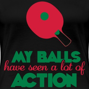 my balls have seen a lot of action Camisetas - Camiseta premium mujer