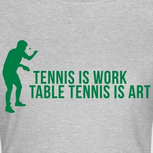 tennis is work - table tennis is art T-shirts - Vrouwen T-shirt