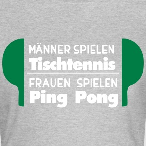 Manner = Tischtennis, Frauen = Ping Pong T-Shirts - Frauen T-Shirt