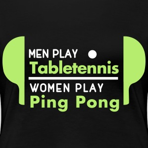 men play table tennis women play ping pong T-Shirts - Women's Premium T-Shirt