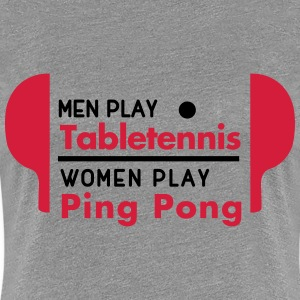 men play table tennis women play ping pong Koszulki - Koszulka damska Premium