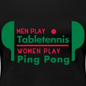 men play table tennis women play ping pong Magliette - Maglietta Premium da donna