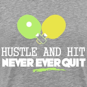 table tennis: hustle and hit never ever quit T-Shirts - Men's Premium T-Shirt