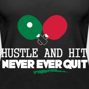 table tennis: hustle and hit never ever quit Tops - Frauen Premium Tank Top