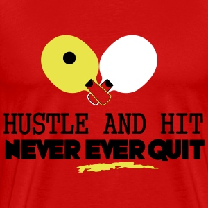 table tennis: hustle and hit never ever quit Camisetas - Camiseta premium hombre