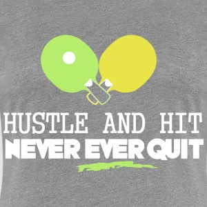 table tennis: hustle and hit never ever quit T-shirts - Vrouwen Premium T-shirt