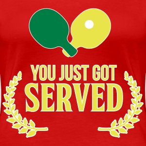 you just got served Tee shirts - T-shirt Premium Femme