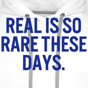 REAL HAS BECOME RARE THESE DAYS Hoodies & Sweatshirts - Men's Premium Hoodie