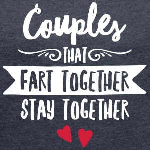 Couples That Fart Together Stay Together T-Shirts - Frauen T-Shirt mit gerollten Ärmeln