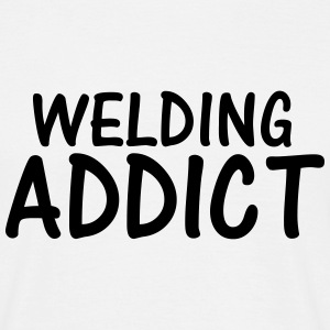 welding addict T-Shirts - Men's T-Shirt