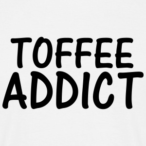 toffee addict T-Shirts - Men's T-Shirt