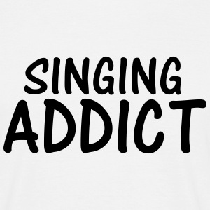 singing addict T-Shirts - Men's T-Shirt