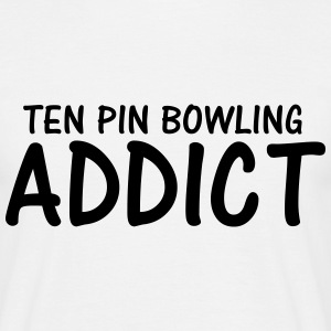 ten pin bowling addict T-Shirts - Men's T-Shirt