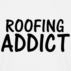 roofing addict T-Shirts - Men's T-Shirt