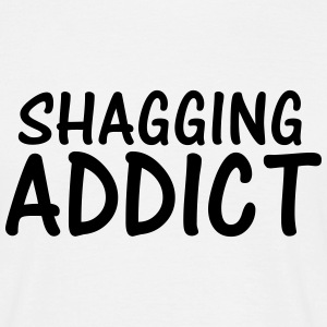 shagging addict T-Shirts - Men's T-Shirt