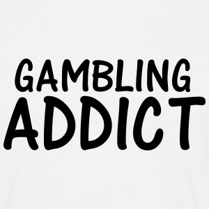 gambling addict T-Shirts - Men's T-Shirt