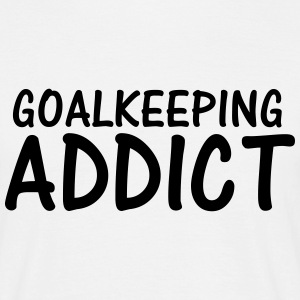 goalkeeping addict T-Shirts - Men's T-Shirt