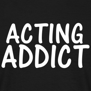 acting addict T-Shirts - Men's T-Shirt