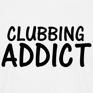 clubbing addict T-Shirts - Men's T-Shirt