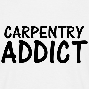 carpentry addict T-Shirts - Men's T-Shirt