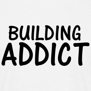 building addict T-Shirts - Men's T-Shirt