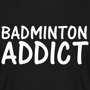 badminton addict T-Shirts - Men's T-Shirt