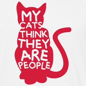My Cats Think They Are People T-Shirts - Männer T-Shirt