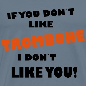 If you dont like Trombone, I don`t like you! T-shirts - Mannen Premium T-shirt