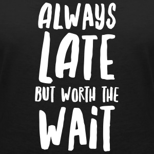 Always Late But Worth The Wait Tee shirts - T-shirt col V Femme