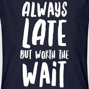 Always Late But Worth The Wait Magliette - T-shirt ecologica da uomo