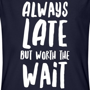 Always Late But Worth The Wait T-Shirts - Men's Organic T-shirt