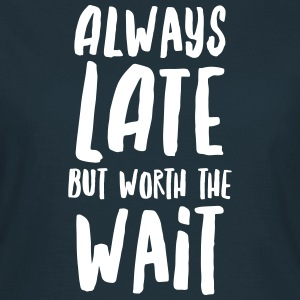 Always Late But Worth The Wait T-shirts - Dame-T-shirt