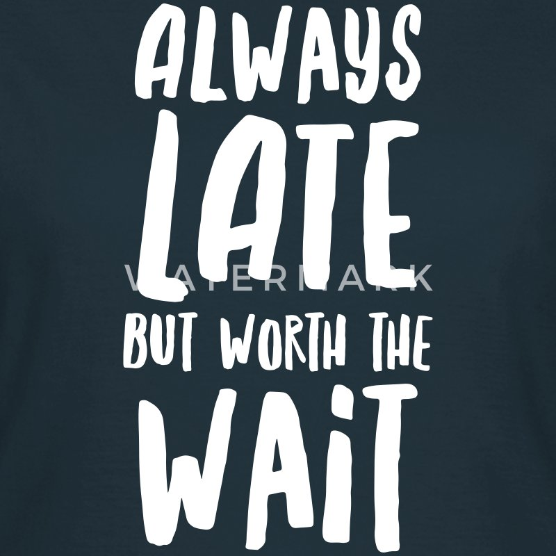 Always Late But Worth The Wait T-Shirts - Women's T-Shirt