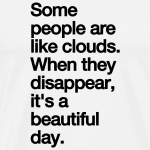 SOME PEOPLE ARE LIKE CLOUDS... T-Shirts - Men's Premium T-Shirt