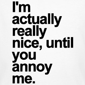 I'M ACTUALLY NICE - UNTIL YOU ANNOY ME T-Shirts - Men's Organic T-shirt